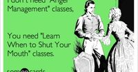 I don't need 'Anger Management' classes, You need 'Learn When to Shut Your Mouth' classes.