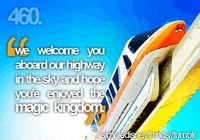 """We welcome you aboard our highway in the sky and hope you've enjoyed the Magic Kingdom."" ºoº"
