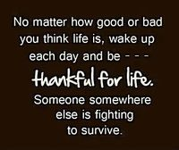 Be thankful for what you have!! Seriously some people need this reminder.