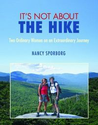 It's Not About the Hike by Nancy Sporborg. $24.74. http://yourdailydream.org/showme/dpffc/0f8f7c2w3u3e1q4n2a3n.html. Author: Nancy Sporborg. Publisher: Bauhan Publishing; First edition (April 15, 2011). Publication Date: April 15, 2011. It'...