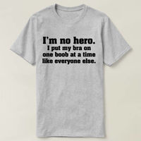 I'm No Hero I Put My Bra On One Boob At A Time T-shirt, Ladies Gifts shirt, Funny Shirt For Women, Funny Women Shirt $16.50