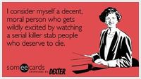 Someecards: Dexter. Hell yes.