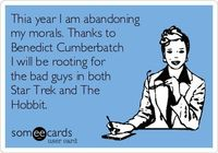 This year, I am abandoning my morals. Thanks to Benedict Cumberbatch, I will be rooting for the bad guys in both Star Trek and The Hobbit. ;)