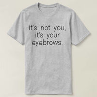 It's Not You It's Your Eyebrows Shirt, It's Not You It's Your Eyebrows T-shirt, Funny Shirt Quote Shirt Graphic Tee Womens Shirts $16.50