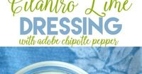 Cilantro Lime Dressing | This cilantro lime dressing with the added adobe chipotle peppers is amazing! Drizzle on tacos, salad and more.