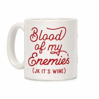 Who do you know who would love this? Blood of my Enemies (JK it's Wine Ceramic Coffee Mug Handcrafted in the USA! $14.99