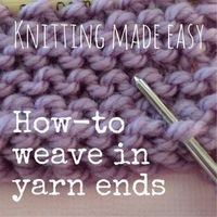 knitting - How to weave in yarn ends - NobleKnits Knitting Blog on Bloglovin