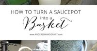 How to turn a thrift store pot into a decorative basket from Anderson and Grant