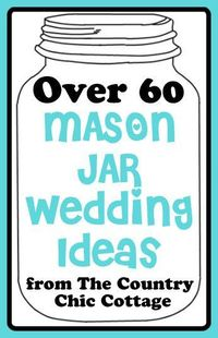 Get over 60 mason jar wedding ideas! These great ideas will put the farmhouse style into your wedding by using jars in various ways.