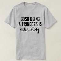 Gosh Being A Princess Is Exhausting T-shirt, Ladies Unisex Crewneck T-shirt, Funny Shirt For Women, Funny Slogan Womens, Girls Sassy Cute $16.50