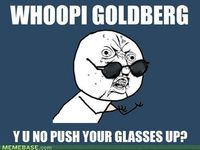Whoopi Goldberg ... Y U NO push your glasses up?