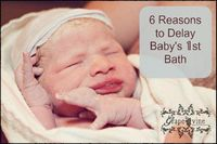 After you've brought baby home from the hospital, consider these reasons for delaying her first bath time.
