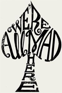 My favorite quote from Alice in wonderland... Would be a great tattoo...