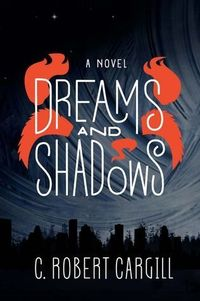 Dreams and Shadows by C. Robert Cargill   Publisher: Harper Voyager   Publication Date: February 26, 2013   #paranormal #fantasy