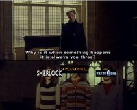 AND EVEN THE CHARACTERS ARE ACCURATE BECAUSE HERMIONE/SHERLOCK IS BRILLIANT AND SMART AND RON IS THIS BIG CRAZY DEFENSIVE BALL OF FAMILY DRAMA AND HARRY IS THE LAST OF HIS KIND.