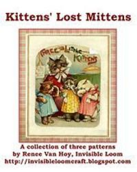 Ravelry: Kitten's Lost Mittens A collection of three patterns by Renee Van Hoy, Invisible Loom