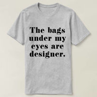 The Bags Under My Eyes Are Designer T-shirt, Ladies Unisex Crewneck T-shirt, Funny Sassy Woman T-shirt, Women Top Cute Womens Gift to her $16.50