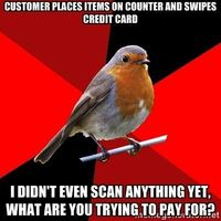 Then when I'm done scanning they get attitude about swiping again because the first one didn't go through.