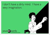 Funny Confession Ecard: I don't have a dirty mind. I have a sexy imagination.