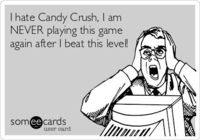 I hate Candy Crush, I am NEVER playing this game again after I beat this level!