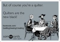 Quilters are the new Black! We've always been cool.