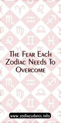 The Fear Each Zodiac Needs To Overcome