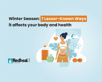 There are many other ways in which a winter season can affect your overall body and health. Check our blog article to find out. https://www.redheal.com/blog/lifestyle/winter-health-7-lesser-known-ways-it-affects-your-body-and-health/