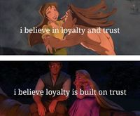 I believe in loyalty and trust I believe loyalty is built on trust