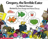 Gregory, the Terrible Eater... My all time favorite children's book. I love reading it to MY kids now. :-)
