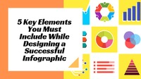 5 Key Elements You Must Include While Designing a Successful Infographic