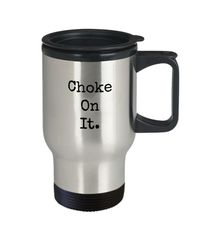 Choke on it a sexy ,dirty rude vulgar 14 oz stainless steel travel mug gag gift| batchelor party |batchelorette party | $20.95