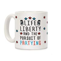 Life Liberty And The Pursuit Of Partying Ceramic Coffee Mug $14.99 �œ� Handcrafted in USA! �œ� Support American Artisans