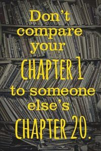 Don't compare your chapter 1 with someone else's chapter 20. #InspirationalQuotes #Inspirational #Quotes