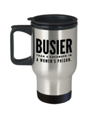 Funny Gifts For Women/Men - Funny Christmas Gifts - Funny Travel Mug - Busier Than A Cucumber In A Womans Prison $19.95