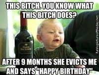 Happy Birthday Evicted Bitch Funny Drunk Baby Meme