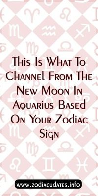 This Is What To Channel From The New Moon In Aquarius Based On Your Zodiac Sign