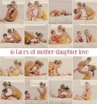16 Faces of Mother Daughter Love by