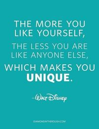 The more you like yourself, the less you are like anyone else, which makes you unique. -Walt Disney #disney #quote #unique