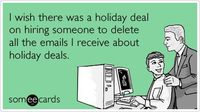 Funny Christmas Season Ecard: I wish there was a holiday deal on hiring someone to delete all the emails I receive about holiday deals.