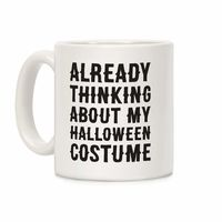 How Would You Use This? �œ�Handcrafted in USA! �œ� Already Thinking About My Halloween Costume Ceramic Coffee Mug $14.99