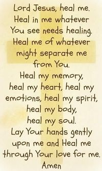 Lord please put your hands on me and heal what needs to be healed..