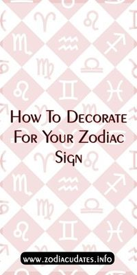 How To Decorate For Your Zodiac Sign