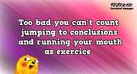 Too bad you can't count jumping to conclusions sarcastic quote #sarcasm #sarcasticHumor #funny #humor #PMSLweb