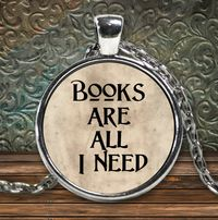 Librarian Gift - Books Are All I Need Round Silver Plated Pendant Necklace - English Major Present $29.95