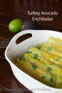 Turkey Avocado Enchiladas | Dinners, Dishes, and Desserts - Part 1