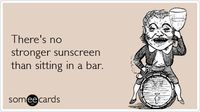 Funny Seasonal Ecard: There's no stronger sunscreen than sitting in a bar.
