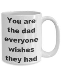 You are the dad everyone wishes they had father's day gift white ceramic coffee mug $15.95