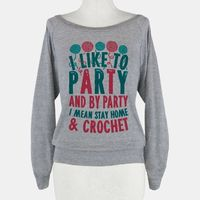 I Like To Party And By Party I Mean Stay Home And Crochet | HUMAN | T-Shirts, Tanks, Sweatshirts and Hoodies
