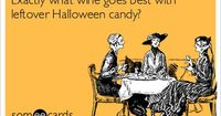 Exactly what wine goes best with leftover Halloween candy? | Halloween Ecard