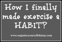 Up until recently I was not exercising on a regular basis. It's not that I doubted the importance of exercise but for some reason I just could not make it a hab